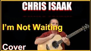 I'm Not Waiting Acoustic Guitar Cover - Chris Isaak Chords And Lyrics