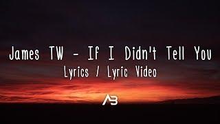 James TW   If I Didn't Tell You (Lyrics  Lyric Video)