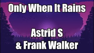 Only When It Rains   Astrid S & Frank Walker | Lyrics