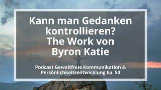 Kann man Gedanken kontrollieren? The Work von Byron Katie - Podcast GFK, Ep. 50