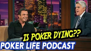 Joe Hachem: Is Poker Dying?? | Poker Life Podcast