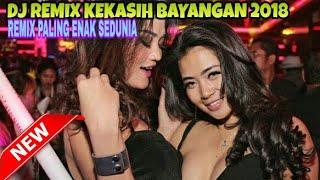 DJ REMIX KEKASIH BAYANGAN  ((FULL BASS)) 2018