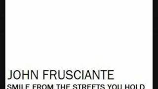 John Frusciante - Smile From The Streets You Hold