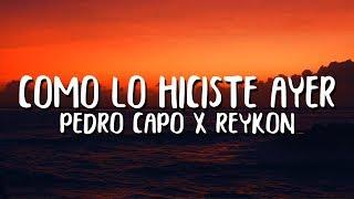 Pedro Capo, Reykon   Como Lo Hiciste Ayer (Letra)