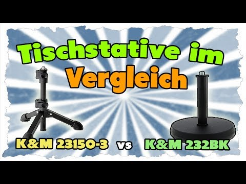 Mikrofon-Tischstative (K&M 232BK vs K&M 23150-3) Vergleich/Review