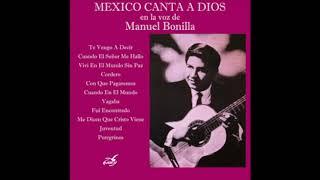 Manuel Bonilla Te Vengo a Decir
