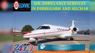 Take Quick Hi-fi Air Ambulance Services in Dibrugarh and Silchar by Medivic