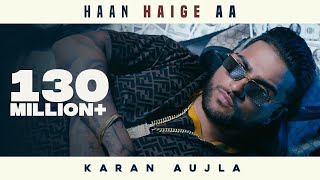 Haan Haige aa (FULL VIDEO) KARAN AUJLA ft. Gurlez
