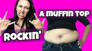 Rockin a Muffin Top