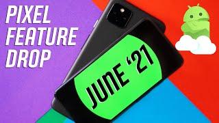 Google Pixel June 2021 Feature Drop: What's New!