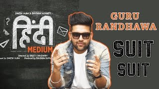 Suit Suit Song | Hindi Medium | Guru Randhawa
