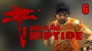 Прохождение Dead Island Riptide. Часть 6. Народные методы