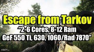Test Escape from Tarkov на слабом ПК (2-6 Cores, 8-12 Ram, GeForce 550 Ti, 630, 1060/Radeon 7870)