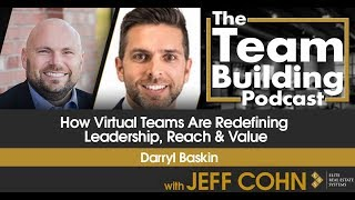 How Virtual Teams Are Redefining Leadership, Reach & Value w/Darryl Baskin