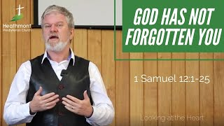 You might forget God, but God won't forget you. 1 Samuel 12