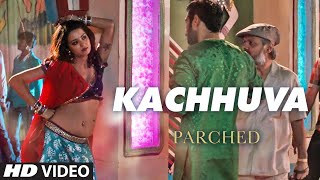 And here is the next song Kachhuva from ParchedTheFilmajaydevgn radhikaapte Tann