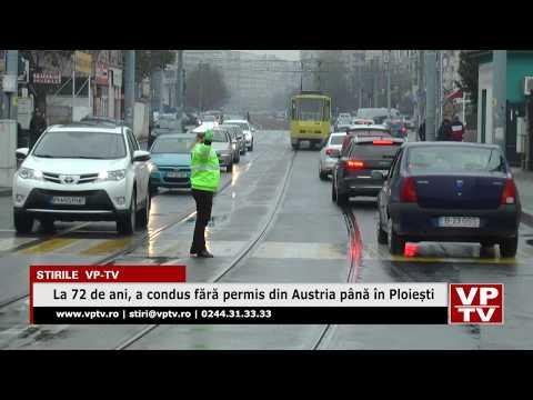 La 72 de ani, a condus fără permis din Austria până în Ploiești