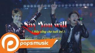 Say You Will (Hãy Sống Cho Tuổi Trẻ) | Fony Trung ft  Tuấn Tú