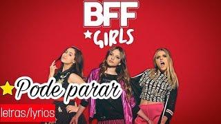 Pode Parar  Bff Girls | LetrasLyrics