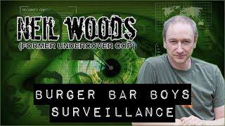 Burger Bar Boys Surveillance - Ex Cop Neil Woods