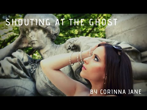 Corinna Jane - Shouting At The Ghost THE VIDEO