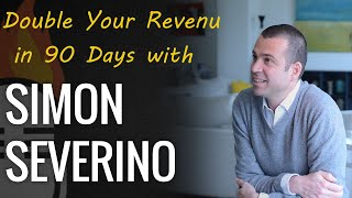Double Your Revenue in 90 Days with Simon Severino
