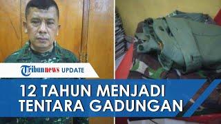 12 Tahun Jadi Anggota TNI Gadungan, Kedok Pria yang Mengaku Berpangkat Peltu Akhirnya Terbongkar