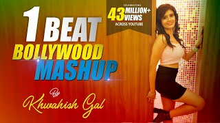 1 Beat Bollywood Mashup | Khwahish Gal