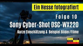 Folge 10   - Ein Hesse fotografiert -   Meine Meinung zur Sony Cyber Shot DSC WX220