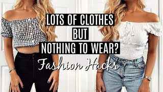 LOTS Of Clothes But NOTHING TO WEAR!?  FASHION HACKS!