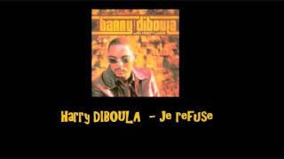 Harry DIBOULA    Je Refuse