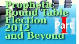 Pre-election Prophetic Round Table Part 1: 2012 and Beyond