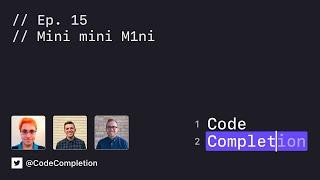 Code Completion Episode 15: Mini mini M1ni