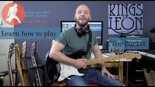 Kings of Leon - 'The Bucket' Guitar lesson