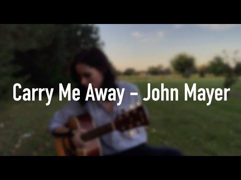 Carry Me Away - John Mayer (Outdoor Acoustic Cover)