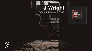 J-Wright - Don't Know Love (Prod. Kontrabandz)