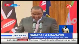 Baraza la Mawaziri:Rais Uhuru Kenyatta leo atangaza baraza la mawaziri