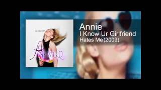 Annie - I Know Ur Girlfriend Hates Me