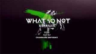 What So Not & Skrillex - GOH (feat. KLP) (Champagne Drip Remix)