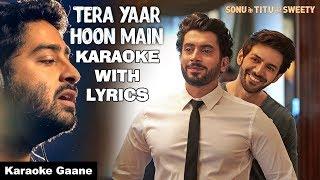 Tera Yaar Hoon Main Karaoke With Lyrics   Arijit Singh   Sonu Ke Titu Ki Sweety