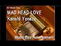 MAD HEAD LOVE/Kenshi Yonezu [Music Box]