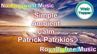 Simple- Ambient- Calm- Patrick Patrikios | Royalty Free Music – No Copyright Music