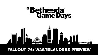 Bethesda Game Days 2020: Fallout 76: Wastelanders Preview