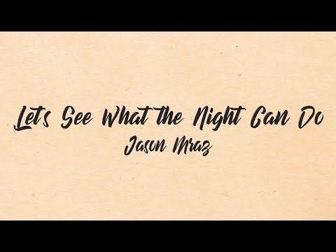 Jason Mraz - Let's See What the Night Can Do(Lyrics)