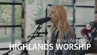 How I Need You - Highlands Worship
