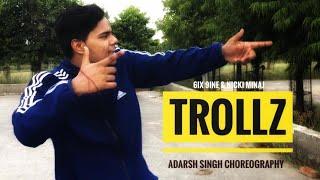 TROLLZ - Adarsh Singh | 6ix9ine & Nicki Minaj | Adarsh Singh Choreography Dance video