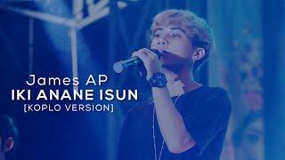Download lagu James Ap Iki Anane Isun Koplo Version Mp3