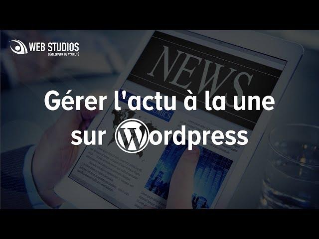 Gérer l'actu à la une sur WordPress