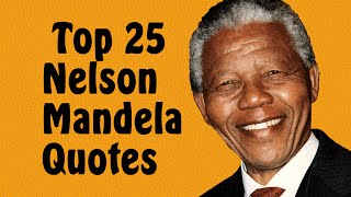Top 25 Nelson Mandela Quotes || President Of South Africa (Author Of Long Walk To Freedom)