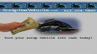 Scrap The Vehicle - Minneapolis MN Cash For Cars.